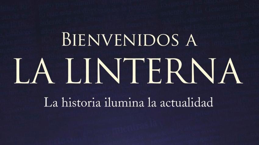 BIENVENIDOS A LA LINTERNA: LA HISTORIA NOS ILUMINA LA ACTUALIDAD