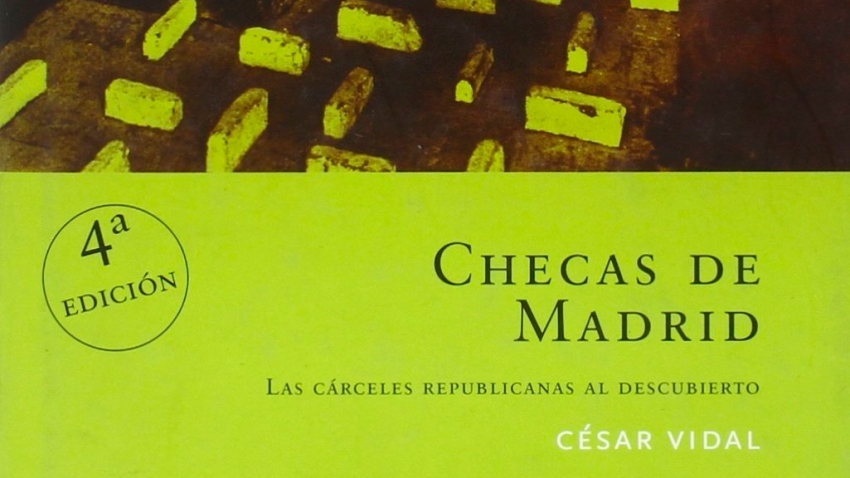 CHECAS DE MADRID: LAS CARCELES REPUBLICANAS AL DESCUBIERTO