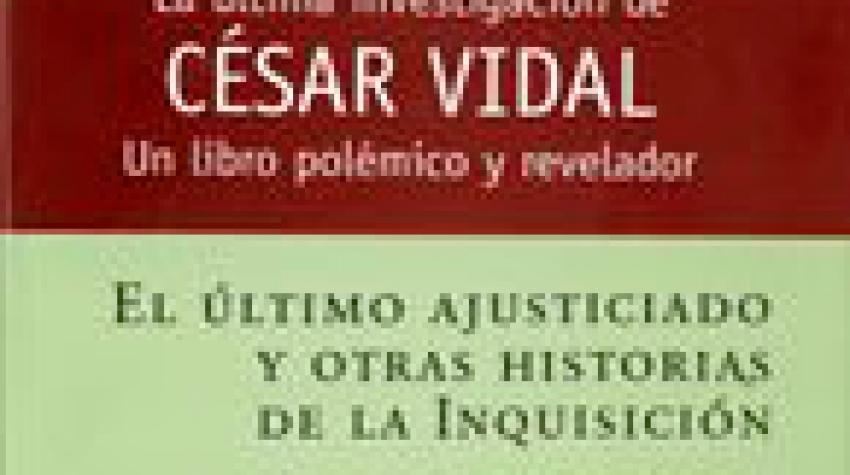 EL ULTIMO AJUSTICIADO Y OTRAS HISTORIAS DE LA INQUISICIÓN