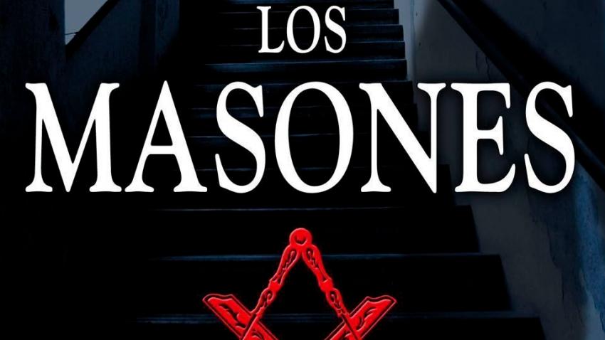 LOS MASONES: LA HISTORIA DE LA SOCIEDAD SECRETA MAS PODEROSA